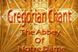 Gregorian Chant - Monks of the Abbey of Notre Dame